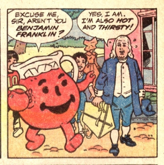When Kool-Aid man ain't bustin through walls causing millions in property damage, he's pimpin his beverage to one of the Founding Fathers.