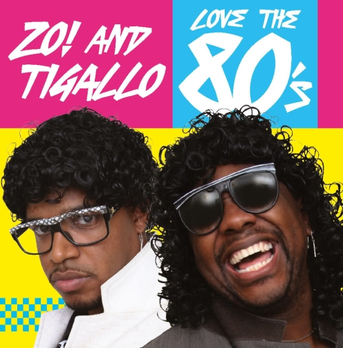Zo! And tigallo Love the 80's