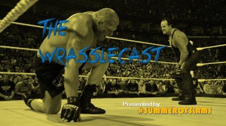 WrassleCast44-LesnarTakerSummerSlam