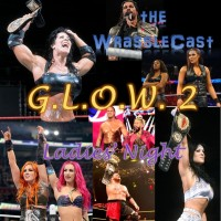 The WrassleCast Episode 79: G.L.O.W. 2 - The Return of Ladies' Night