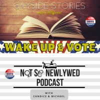 Gayside Stories / Not So Newlywed Podcast: Wake Up And Vote