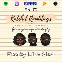 Ratchet Ramblings Episode 72: Freaky Like Phor